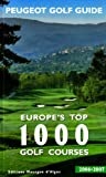 Peugeot Peugeot Golf Guide 2006/2007: Europe's Top 1000 Golf Courses