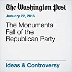 The Monumental Fall of the Republican Party | E.J. Dionne Jr.