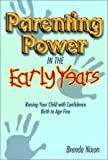 Parenting Power in the Early Years: Raising Your Child with Confidence -- Birth to Age Five