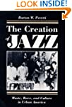 The Creation of Jazz: Music, Race, an...