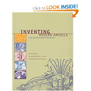 Click here to buy Inventing Modern America: From the Microwave to the Mouse by David E. Brown, James Burke and Lester C. Thurow.