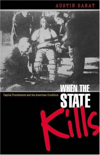 When the State Kills: Capital Punishment and the American Condition.