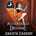 Accidentally Demonic: Accidentally Paranormal, Book 4 Audiobook by Dakota Cassidy Narrated by Meredith Mitchell
