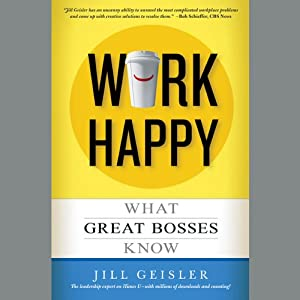 Work Happy: What Great Bosses Know | [Jill Geisler]