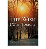 img - for [ [ [ The Wish I Wish Tonight [ THE WISH I WISH TONIGHT ] By Carpenter, Barbara Elliott ( Author )Nov-01-2007 Hardcover book / textbook / text book