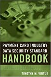 Payment Card Industry Data Security Standard Handbook