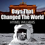 Days that Changed the World: The Defining Moments in World History | Hywel Williams