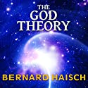 The God Theory: Universes, Zero-Point Fields and What's Behind It All (       UNABRIDGED) by Bernard Haisch Narrated by Norman Dietz