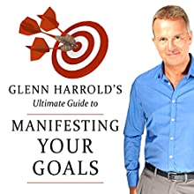 Glenn Harrold's Ultimate Guide to Manifesting Your Goals and Dreams Speech by Glenn Harrold Narrated by Glenn Harrold