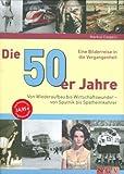 Die 50er Jahre: Von Wiederaufbau bis Wirtschaftswunder - von Sputnik bis Spätheimkehrer - Markus Caspers