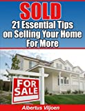 Sold 21 ESSENTIAL Tips on Selling Your Home for More