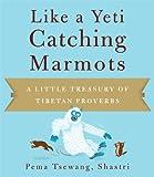 Like a Yeti Catching Marmots: A Little Treasury of Tibetan Proverbs