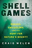Shell Games: Rogues, Smugglers, and the Hunt for Natures Bounty