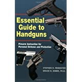 Essential Guide to Handguns: Firearm Instruction for Personal Defense and Protection ~ Bruce N. Eimer