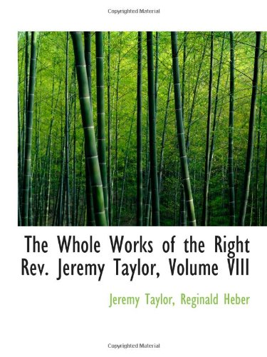 The Whole Works of the Right Rev. Jeremy Taylor, Volume VIII
