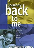 img - for A Journey Back to Me: Rediscovering Physical, Emotional, and Spiritual Wholeness by Consandra Jones (2000-02-03) book / textbook / text book