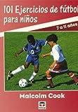 101 Ejercicios de Futbol Para Ninos - 7 A 11 Anos (Spanish Edition)