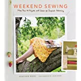 Weekend Sewing: More Than 40 Projects and Ideas for Inspired Stitchingby Heather Ross