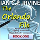 The Orlando File : - A page-turning, Mystery & Detective Medical Thriller Conspiracy - BOOK ONE: Edited 17 Sep 2014