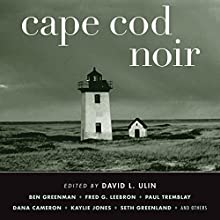 Cape Cod Noir Audiobook by David L. Ulin Narrated by Victor Bevine, Joe Barrett, Nick Sullivan, Vikas Adam, William Dufris, Kevin T. Collins, Stephen Hoye