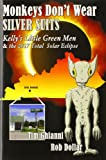 Monkeys Don t Wear Silver Suits: Kelly s Little Green Men and the 2017 Total Solar Eclipse
