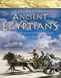 Ancient Egypt: An Epic Lost Civilisation Brought Vividly to Life (Ancient Egyptians) (0007153767) by MacDonald, Fiona