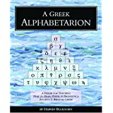 A Greek Alphabetarion: A Primer for Teaching How to Read, Write &amp; Pronounce Ancient &amp; Biblical Greek