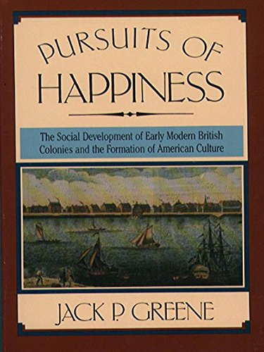 Pursuits of Happiness: The Social Development of Early Modern British Colonies and the Formation of American Culture PDF