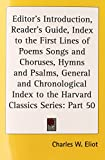 Editor's Introduction, Reader's Guide, Index to the First Lines of Poems Songs and Choruses, Hymns and Psalms, General and Chronological Index to the Harvard Classics Series: Part 50 (0766182037) by Eliot, Charles W.