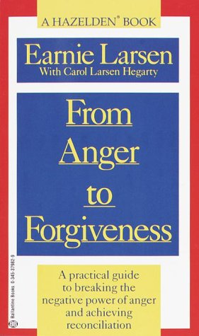 From Anger to Forgiveness: A Practical Guide to Breaking the Negative Power of Anger and Achieving Reconciliation, EARNIE LARSEN