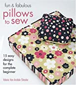 Fun & Fabulous Pillows to Sew: 15 Easy Designs for the Complete Beginner (Fun & Fabulous)