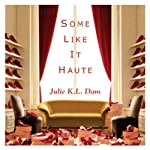 Some Like It Haute | Julie K. L. Dam