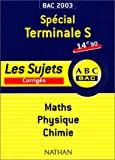 Bac 2003/2004 : Sp�cial Terminale S, Maths - Physique - Chimie