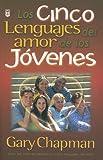 Cinco Lenguajes De Amor De Los Jovenes, Los (Spanish Edition)