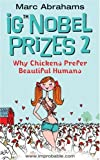 IG NOBEL PRIZES 2: WHY CHICKENS PREFER BEAUTIFUL HUMANS: WHY CHICKENS PREFER BEAUTIFUL HUMANS V. 2 (0752864610) by MARC ABRAHAMS