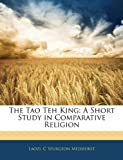 The Tao Teh King: A Short Study in Comparative Religion (114110976X) by Laozi, .
