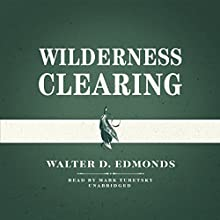 Wilderness Clearing (       UNABRIDGED) by Walter D. Edmonds Narrated by Mark Turetsky