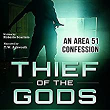 Thief of the Gods: An Area 51 Confession Audiobook by Roberto Scarlato Narrated by T. W. Ashworth