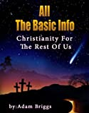 All the Basic Info - Christianity for the Rest of Us