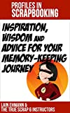 Profiles in Scrapbooking: Inspiration, Wisdom, and Advice for Your Memory-Keeping Journey