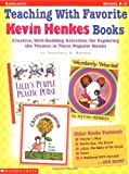Teaching With Favorite Kevin Henkes Books: Creative, Skill-Building Activities for Exploring the Themes in These Popular Books