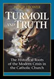 Turmoil & Truth: The Historical Roots of the Modern Crisis in the Catholic Church (0898709806) by Philip Trower