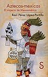 img - for AZTECAS - MEXICAS: EL IMPERIO DE MESOAMERICA book / textbook / text book