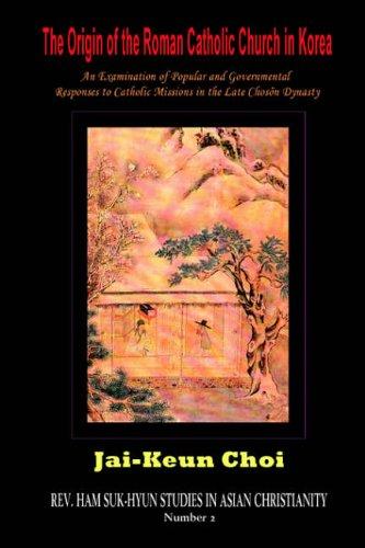 The Origin of the Roman Catholic Church in Korea: An...