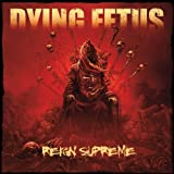 Reign Supreme (Deluxe Edition) By Dying Fetus (0001-01-01)