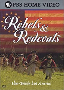Rebels & Redcoats - How Britain Lost America