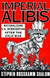 Imperial Alibis: Rationalizing U.S. Intervention After the Cold War (0896084485) by Shalom, Stephen Rosskamm