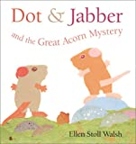 Dot & Jabber and the Great Acorn Mystery (0152026029) by Walsh, Ellen Stoll