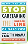 Stop Caretaking the Borderline or Nar...