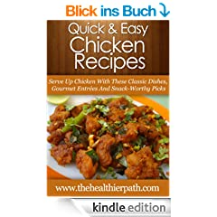 Chicken Recipes: Serve Up Chicken With These Classic Dishes, Gourmet Entr�e's And Snack-Worthy Picks. (Quick & Easy Recipes) (English Edition)